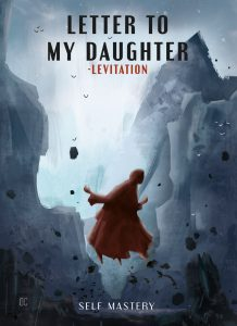 LETTER TO MY DAUGHTER – LEVITATION